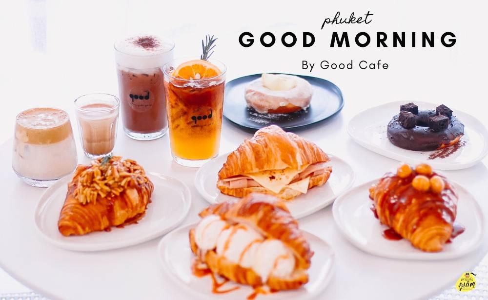 Good Morning by Good Cafe phuket คาเฟ่ภูเก็ต